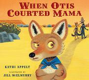 WHEN OTIS COURTED MAMA by Kathi Appelt