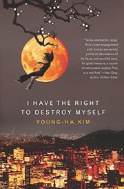 I HAVE THE RIGHT TO DESTROY MYSELF by Young-ha Kim