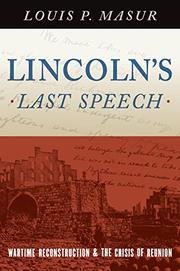 LINCOLN'S LAST SPEECH by Louis P. Masur