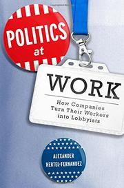 POLITICS AT WORK by Alexander Hertel-Fernandez