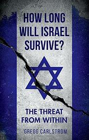HOW LONG WILL ISRAEL SURVIVE? by Gregg  Carlstrom