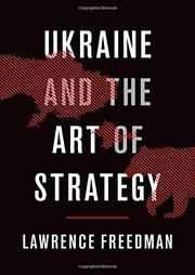 UKRAINE AND THE ART OF STRATEGY by Lawrence Freedman