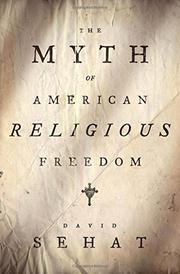 THE MYTH OF AMERICAN RELIGIOUS FREEDOM by David Sehat