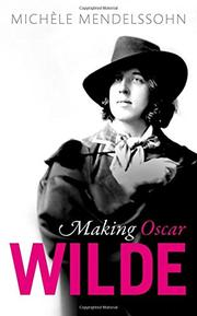 MAKING OSCAR WILDE by Michèle Mendelssohn