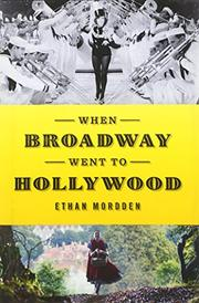 WHEN BROADWAY WENT TO HOLLYWOOD by Ethan Mordden
