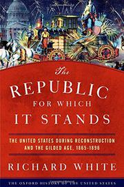 THE REPUBLIC FOR WHICH IT STANDS by Richard White