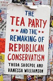 THE TEA PARTY AND THE REMAKING OF REPUBLICAN CONSERVATISM by Theda Skocpol