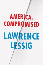 AMERICA, COMPROMISED by Lawrence Lessig