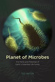 PLANET OF MICROBES by Ted Anton