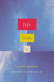 LIFE BREAKS IN by Mary Cappello