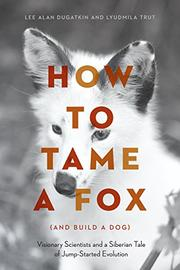HOW TO TAME A FOX (AND BUILD A DOG) by Lee Alan Dugatkin