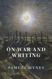 ON WAR AND WRITING by Samuel Hynes
