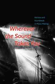 WHEREVER THE SOUND TAKES YOU by David Rowell