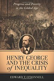 HENRY GEORGE AND THE CRISIS OF INEQUALITY by Edward T. O'Donnell