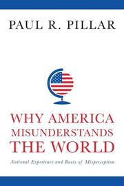 WHY AMERICA MISUNDERSTANDS THE WORLD by Paul R. Pillar