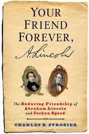 YOUR FRIEND FOREVER, A. LINCOLN by Charles B. Strozier