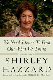 WE NEED SILENCE TO FIND OUT WHAT WE THINK by Shirley Hazzard