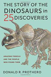 THE STORY OF THE DINOSAURS IN 25 DISCOVERIES by Donald R. Prothero