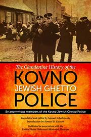 THE CLANDESTINE HISTORY OF THE KOVNO JEWISH GHETTO POLICE by Samuel Schalkowsky