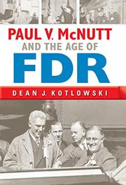 PAUL V. MCNUTT AND THE AGE OF FDR by Dean J. Kotlowski