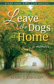 LEAVE THE DOGS AT HOME by Claire S. Arbogast