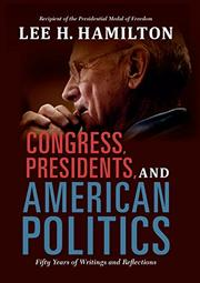 CONGRESS, PRESIDENTS, AND AMERICAN POLITICS by Lee H. Hamilton