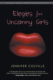 ELEGIES FOR UNCANNY GIRLS  by Jennifer Colville