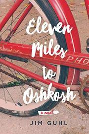ELEVEN MILES TO OSHKOSH by Jim Guhl