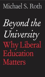 BEYOND THE UNIVERSITY by Michael S. Roth
