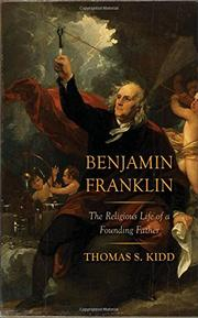 BENJAMIN FRANKLIN by Thomas S. Kidd