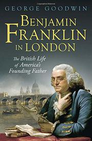 BENJAMIN FRANKLIN IN LONDON by George Goodwin