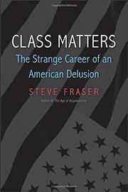 CLASS MATTERS by Steve Fraser