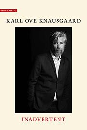 INADVERTENT by Karl Ove Knausgaard