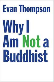 WHY I AM NOT A BUDDHIST by Evan Thompson