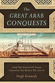 THE GREAT ARAB CONQUESTS by Hugh Kennedy