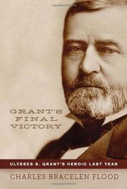 GRANT'S FINAL VICTORY by Charles Bracelen Flood