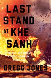 LAST STAND AT KHE SANH by Gregg Jones