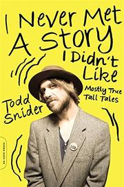 I NEVER MET A STORY I DIDN'T LIKE by Todd Snider