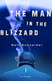 THE MAN IN THE BLIZZARD by Bart Schneider