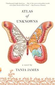 ATLAS OF UNKNOWNS by Tania James