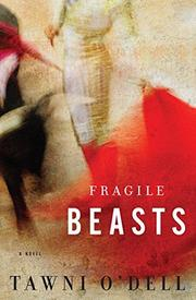 FRAGILE BEASTS by Tawni O'Dell