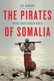 THE PIRATES OF SOMALIA by Jay Bahadur