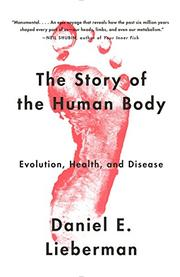 THE STORY OF THE HUMAN BODY by Daniel E. Lieberman