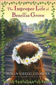 THE IMPROPER LIFE OF BEZELLIA GROVE by Susan Gregg Gilmore