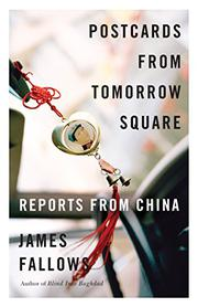 POSTCARDS FROM TOMORROW SQUARE by James Fallows