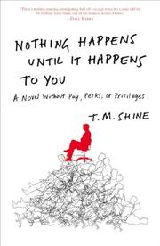 NOTHING HAPPENS UNTIL IT HAPPENS TO YOU by T.M. Shine