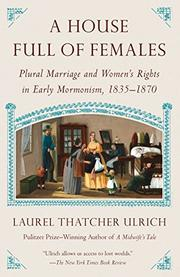 A HOUSE FULL OF FEMALES by Laurel Thatcher Ulrich