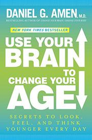 USE YOUR BRAIN TO CHANGE YOUR AGE by Daniel G. Amen