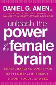 UNLEASH THE POWER OF THE FEMALE BRAIN by Daniel G. Amen