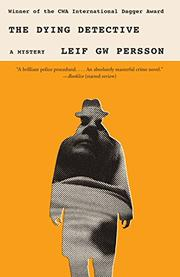 THE DYING DETECTIVE by Leif G.W. Persson